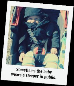 Sometimes the baby wears a sleeper in public.