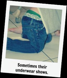 Sometimes their underwear shows.