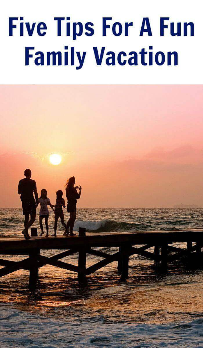 Five Tips For A Fun Family Vacation