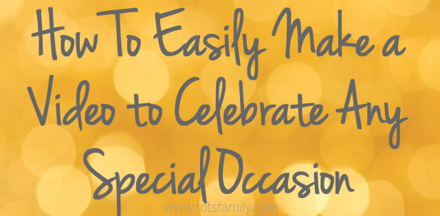 How To Make a Video to Celebrate Any Special Occasion