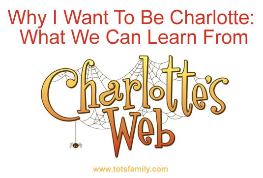 TOTS Family, Parenting, Kids, Food, Crafts, DIY and Travel Why-I-Want-To-Be-Charlotte.-What-We-Can-Learn-From-Charlottes-Web Why I Want To Be Charlotte: What We Can Learn From Charlotte's Web Parenting  joy charlottes web balance