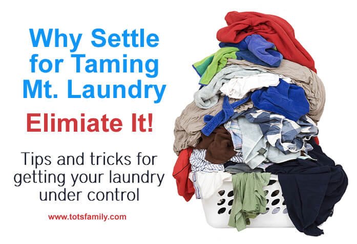 TOTS Family, Parenting, Kids, Food, Crafts, DIY and Travel Why-Settle-For-Taming-Mount-Laundry-Eliminate-It Tips and Tricks for Getting Your Laundry Under Control Home TOTS Family  laundry how to housekeeping tips