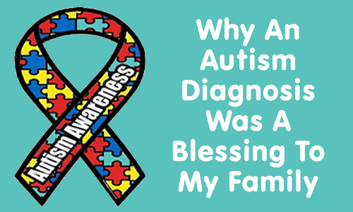 TOTS Family, Parenting, Kids, Food, Crafts, DIY and Travel Why-An-Autism-Diagnosis-Was-a-Blessing-To-My-Family How Autism Affects My Family Parenting TOTS Family  family. special needs autism