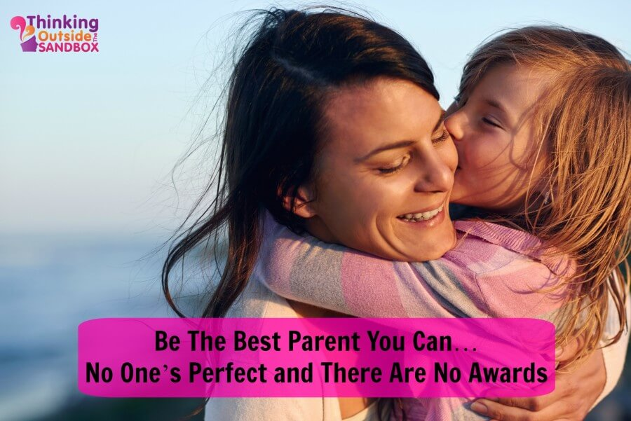 Be The Best Parent You Can… No One's Perfect and There Are No Awards