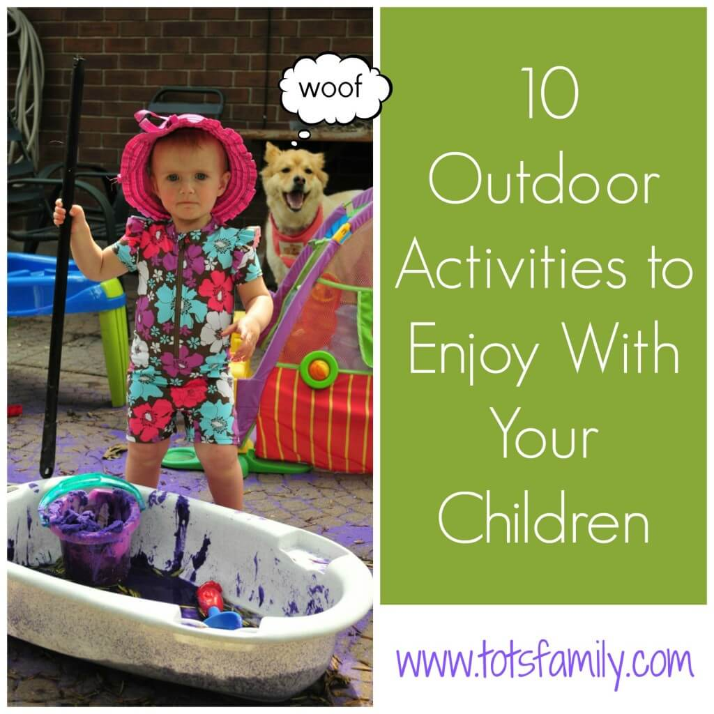 TOTS Family, Parenting, Kids, Food, Crafts, DIY and Travel 10-Outdoor-Activities-To-Enjoy-With-Your-Children It's that Time of Year, Time to Play WITH your Children Kids Parenting  summer play outdoors family