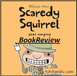 TOTS Family, Parenting, Kids, Food, Crafts, DIY and Travel scaredy-squirrel Book Review: Scaredy Squirrel Goes Camping (age 4-9) Kids  scaredy squirrel melanie watt irrational fears books for kids best books for kids autism asd anxiety in children