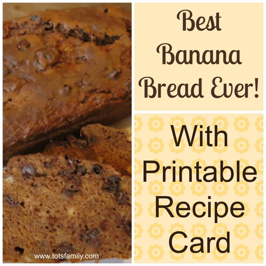 TOTS Family, Parenting, Kids, Food, Crafts, DIY and Travel Best-Banana-Bread-Ever-With-Printable-Recipe-Card The Best Banana Bread Ever! Breads/Soups/Salads Desserts Food Miscellaneous Recipes  recipe banana bread banana