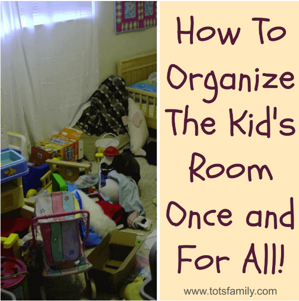 TOTS Family, Parenting, Kids, Food, Crafts, DIY and Travel Capture How To Organize The Kids Room Once and For All! Home Kids  room organization messy kid clean child