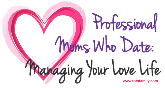 Professional Moms Who Date: Managing Your Love Life