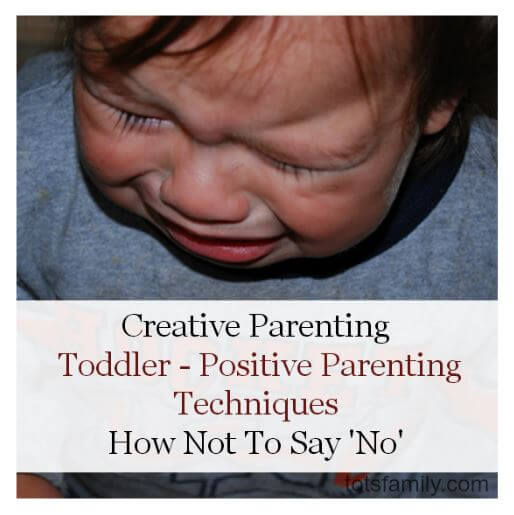 TOTS Family, Parenting, Kids, Food, Crafts, DIY and Travel Creative-Parenting-and-a-Toddler-Positive-Parenting-Techniques Creative Parenting and a Toddler. Positive Parenting Techniques - How Not To Say 'No' Parenting  positive discipline creative parenting attachment parenting