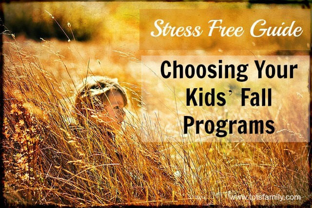 Stress Free Guide to Choosing Your Kids Fall Programs
