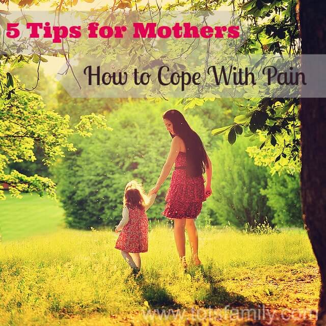5 Tips for Mothers on How To Cope with Pain