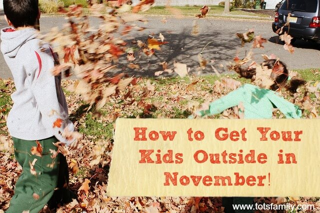 How to Get Your Kids Outside in November!