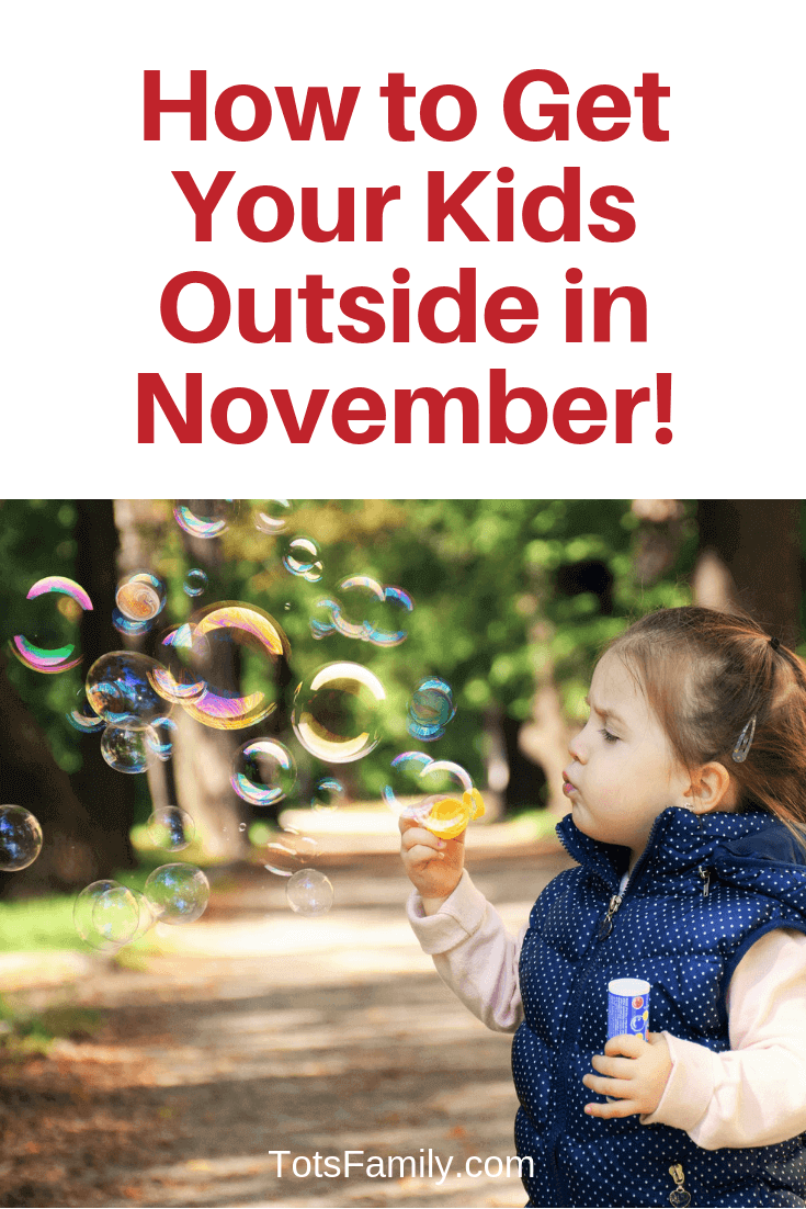 It's almost mitten season and kids are in indoor play mode so let's talk about How to Get Your Kids Outside in November!