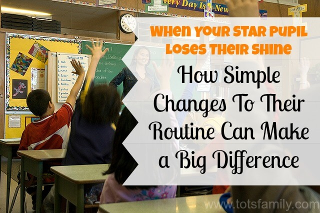When Your Star Pupil Loses Their Shine. How Simple Changes To Their Routine Can Make a Big Difference.