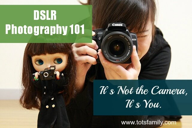 TOTS Family, Parenting, Kids, Food, Crafts, DIY and Travel DSLR-Photography-101-Part-1-It's-Not-the-Camera-It's-You DSLR Photography 101 – Part 1 – It's Not the Camera It's You Home Learning Parenting Social Media TOTS Family Uncategorized  taking photos dslr cannon camera best picture