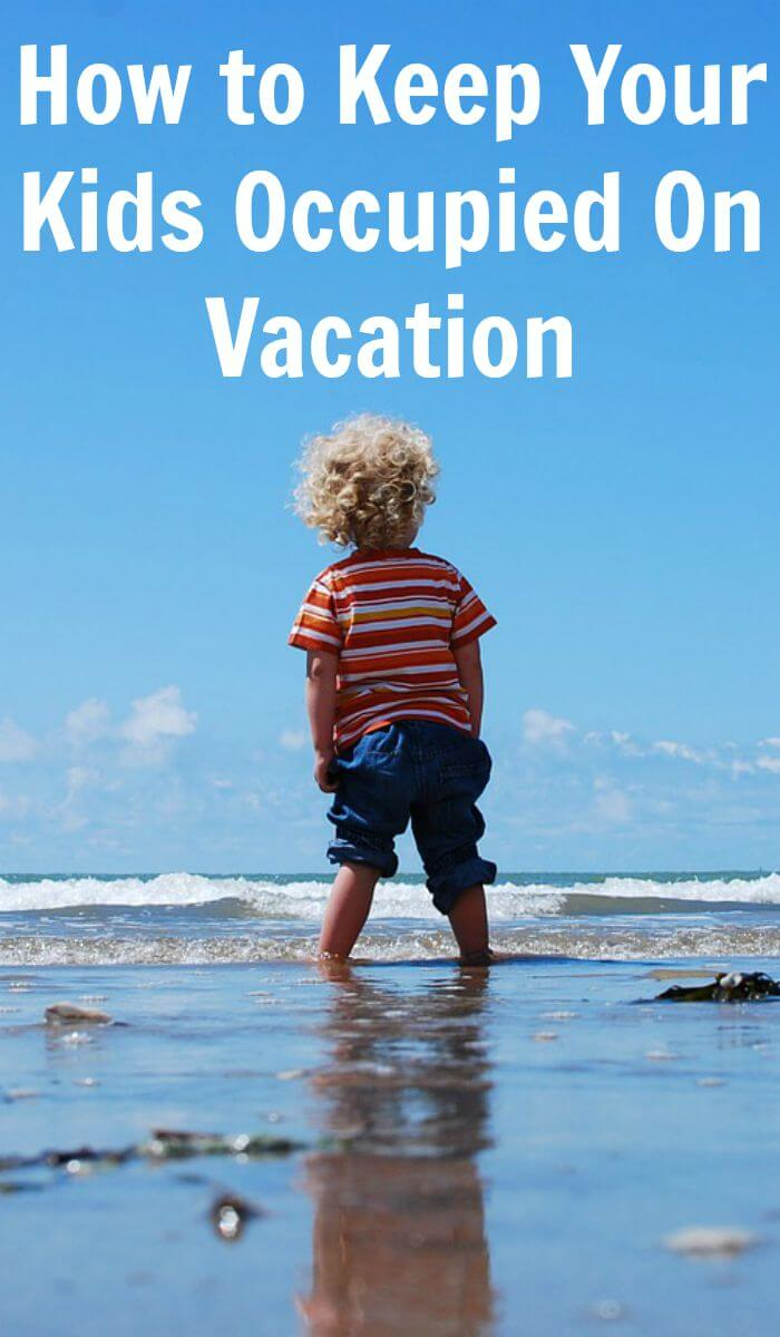 How to Keep Your Kids Occupied On Vacation