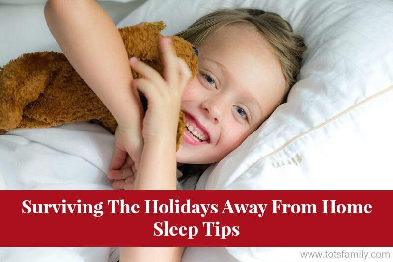 TOTS Family, Parenting, Kids, Food, Crafts, DIY and Travel Surviving-The-Holidays-Away-From-Home-Sleep-Tips Surviving the Holidays Away from Home – Holiday Sleep Tips Kids Parenting TOTS Family  sleep tips sleep infant holidays christmas child baby