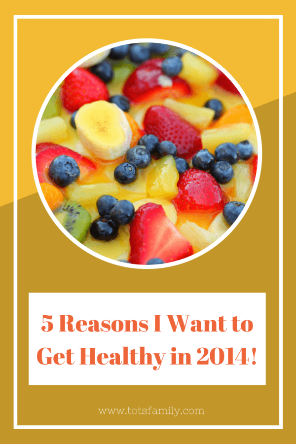 5 Reasons I want to Get Healthy in 2014