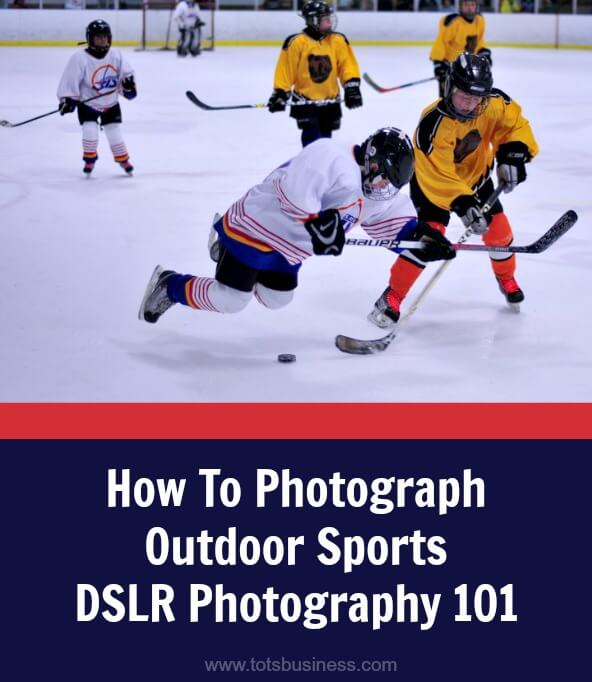 How To Photograph Outdoor Sports – DSLR Photography 101
