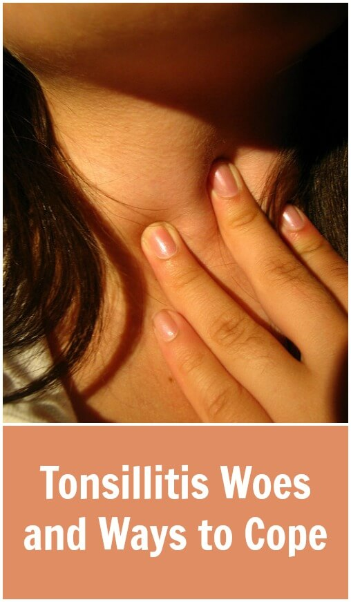 Here I am sharing these tips and ideas for tonsillitis relief that I used and for you to use with your children, or possibly even yourself!