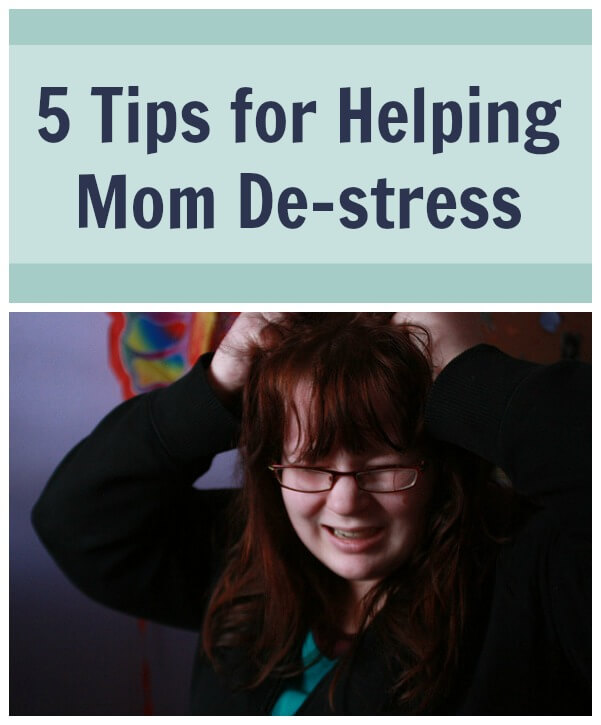 5 Tips for Helping Mom De-stress