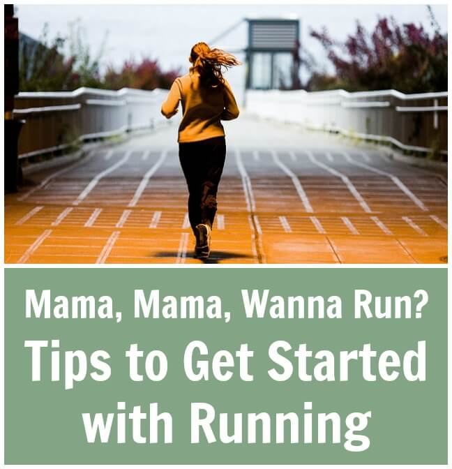 Mama, Mama, Wanna Run? Tips to Get Started with Running