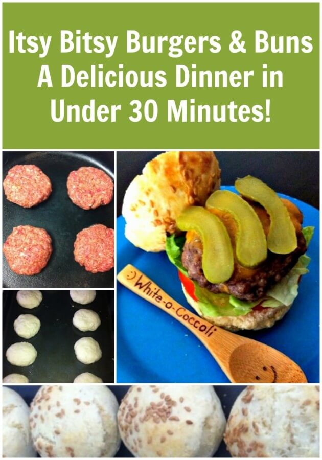 Itsy Bitsy Burgers & Buns.  A Delicious Dinner in Under 30 Minutes!