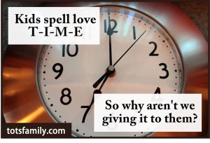 What do kids really need and how are we robbing them of it? Kids spell love TIME - TOTS Family