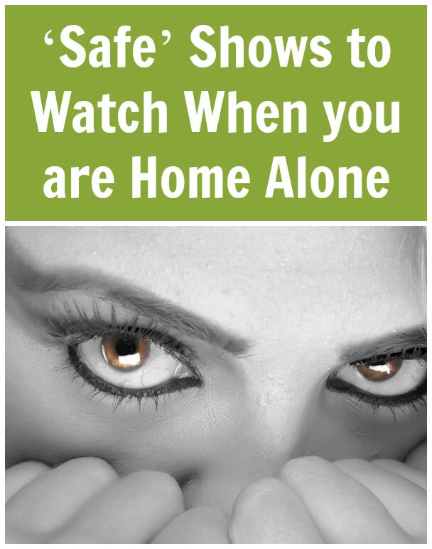 'Safe' Shows to Watch When you are Home Alone
