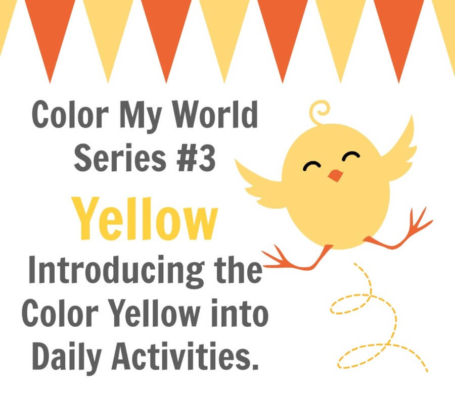 Color My World Series #3 ~ Yellow. Introducing the Color Yellow into Daily Activities.