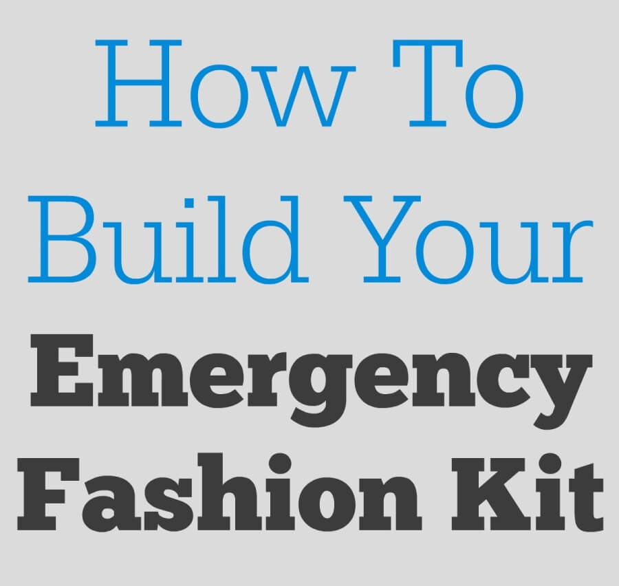 How To Build Your Emergency Fashion Kit