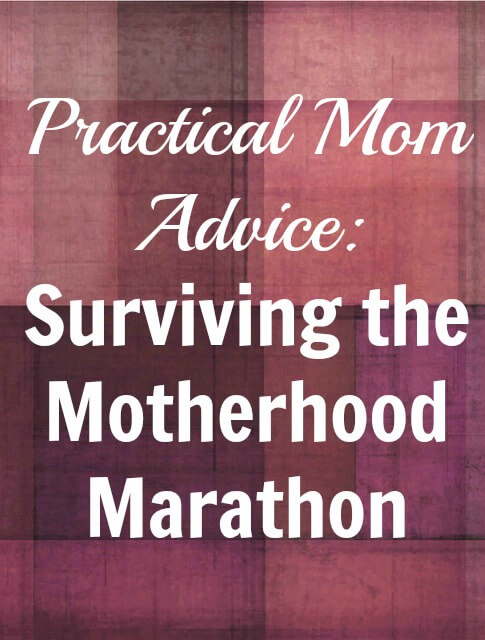 TOTS Family, Parenting, Kids, Food, Crafts, DIY and Travel Practical-Mom-Advice-Surviving-the-Motherhood-Marathon Practical Mom Advice: Surviving the Motherhood Marathon Parenting  phase parenting motherhood mommy mom church