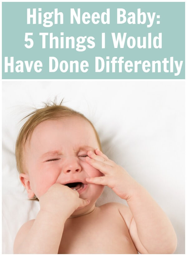 High Need Baby: 5 Things I Would Have Done Differently