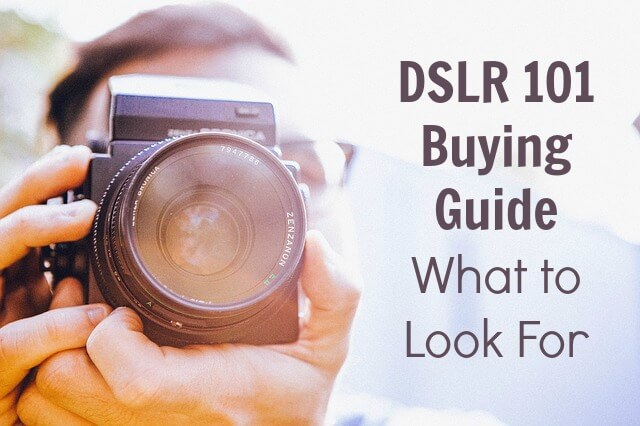 DSLR 101- Buying Guide aka What to Look For