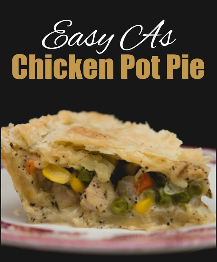 "Chicken pot pie is a family favorite in our home and we have ""coined"" the phrase Easy as Chicken Pot Pie."
