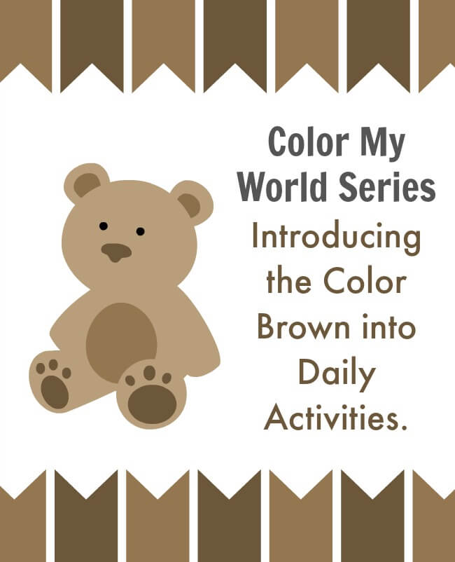 Color My World Series #9 ~ Brown. Introducing the Color Brown into Daily Activities.