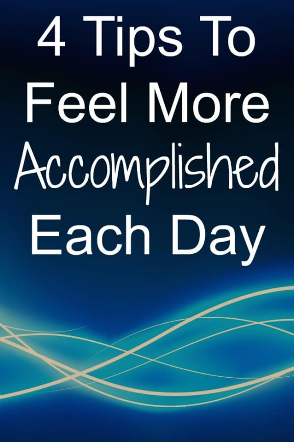 4 Tips To Feel More Accomplished Each Day