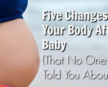 FIVE Changes to Your Body After Baby (That No One Ever Told You About)