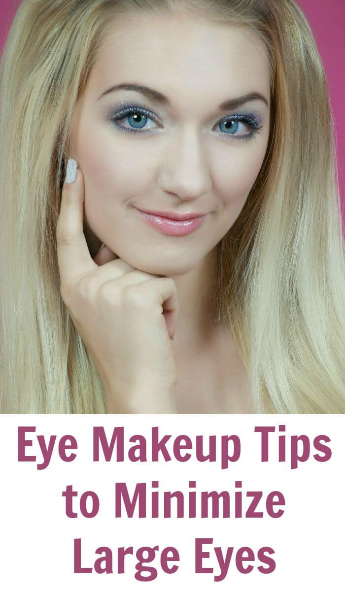 Eye Makeup Tips to Minimize Large Eyes