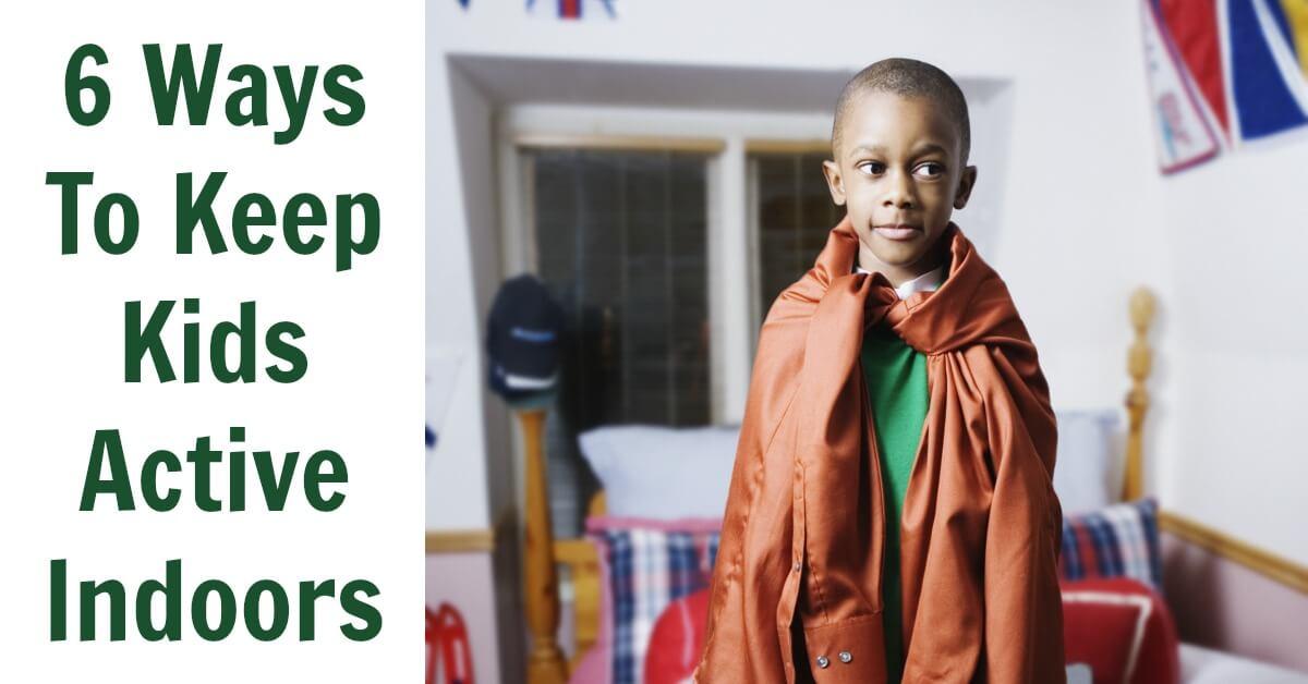 6 Ways To Keep Kids Active Indoors