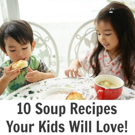 10 Soup Recipes Your Kids Will Love!