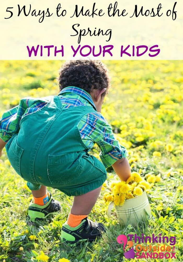5 Ways to Make the Most of Spring with Your Kids