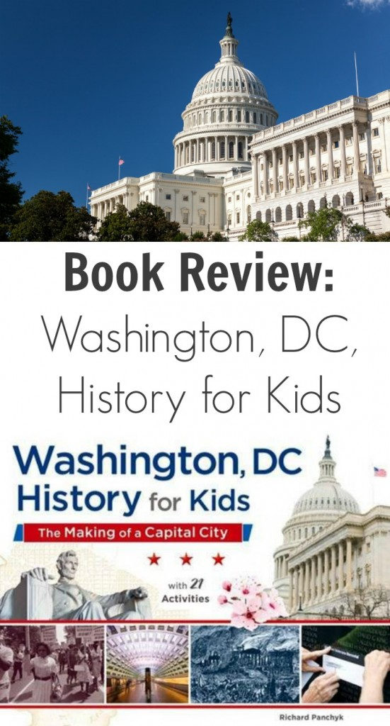TOTS Family, Parenting, Kids, Food, Crafts, DIY and Travel Book-Review-Washington-DC-History-for-Kids-551x1024 Book Review: Washington, DC, History for Kids Kids Parenting TOTS Family  washington dc richard panchyk history chicago review press