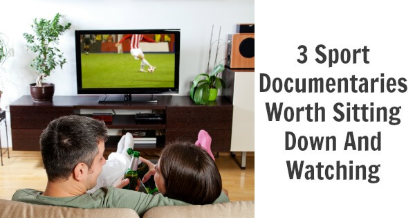 3 Sport Documentaries Worth Sitting Down And Watching