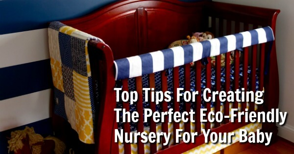 TOTS Family, Parenting, Kids, Food, Crafts, DIY and Travel Tips-For-Creating-The-Perfect-Eco-Friendly-Nursery-For-Your-Baby Top Tips for Creating the Perfect Eco-Friendly Nursery for Your Baby Home Kids Parenting TOTS Family  redecorate nursery Nursery eco friendly baby