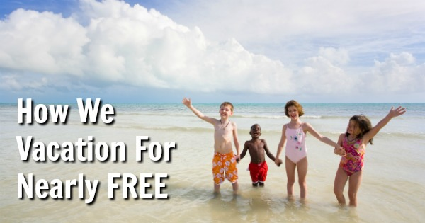 How We Vacation For Nearly FREE
