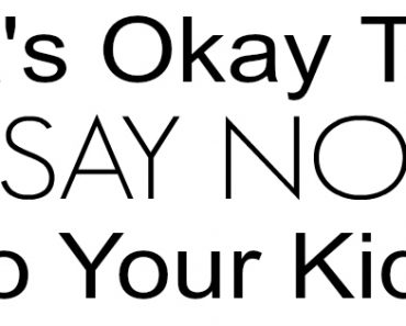 It's Okay To Say No To Your Kids