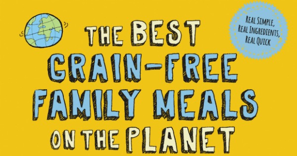 Best Grain Free Family Meals On The Planet By Laura Fuentes Could Not Have Come At A Better Time Here Is My Honest Review This Cookbook