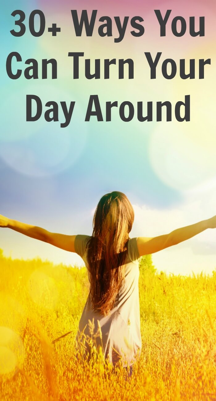 30+ Ways You Can Turn Your Day Around
